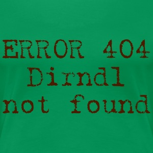ERROR 404 - Dirndl not found T-Shirts - Frauen Premium T-Shirt