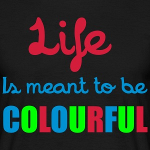Life Is Colourful T-shirts - Mannen T-shirt