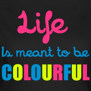 Life Is Colourful T-shirts - Dame-T-shirt