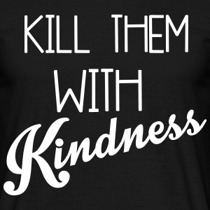 Kill Them With Kindness T-shirts - T-shirt herr