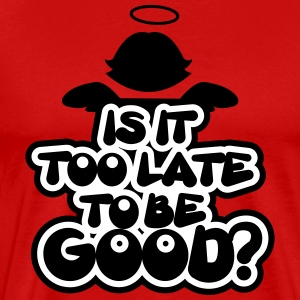 Is it too late to be good? T-shirts - Herre premium T-shirt