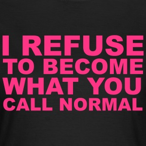 Refuse To Be Normal T-Shirts - Women's T-Shirt