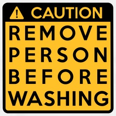 Caution: Remove person before washing T-Shirts