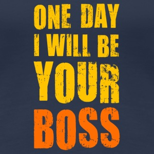One day I will be Your boss! LIKE A BOSS T-Shirt - Frauen Premium T-Shirt