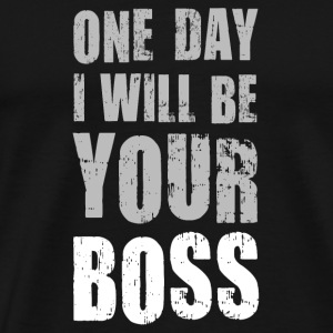 One day I will be Your boss! LIKE A BOSS T-Shirt - Männer Premium T-Shirt