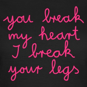 you break my heart ... - Frauen T-Shirt