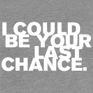 I Could Be Your Last Chance T-Shirts - Frauen Premium T-Shirt