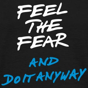 Feel the fear and do it anyway  T-Shirts - Mannen T-shirt