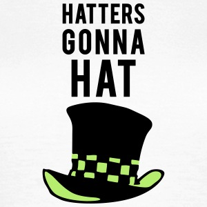 Hatters gonna hat Tee shirts - T-shirt Femme