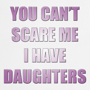 You can't scare me I have daughters  Aprons - Cooking Apron