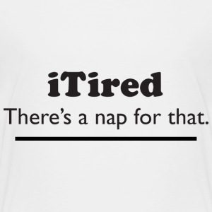 iTired - There's a nap for that. Shirts - Kids' Premium T-Shirt