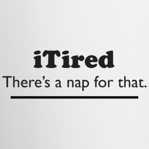 iTired - There's a nap for that. Bottles & Mugs - Mug