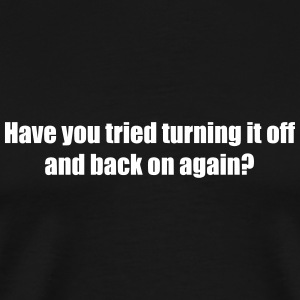 Have you tried turning it off and back on again? T-Shirts - Men's Premium T-Shirt