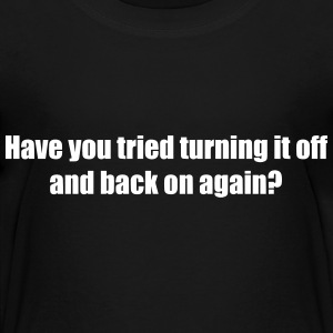 Have you tried turning it off and back on again? Shirts - Kids' Premium T-Shirt