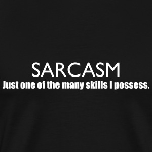 Sarcasm, Just one of the many skills I possess. T-Shirts - Men's Premium T-Shirt