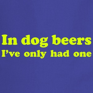 In dog beers I've only had one - Cooking Apron