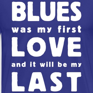 blues was my first love T-shirts - Herre premium T-shirt