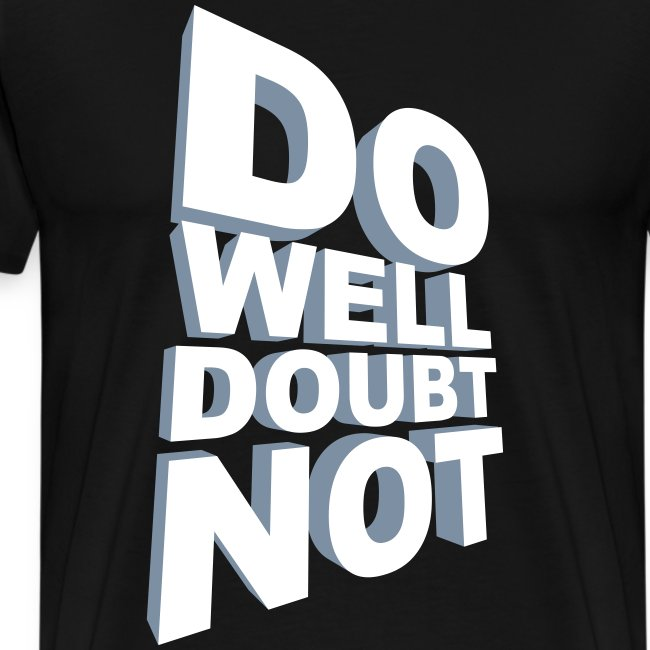 Do Well Doubt Not T-Shirt