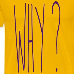 Why ? - T-shirt Premium Homme