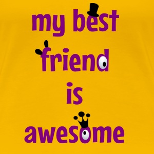 My best friend is awesome T-shirts - Dame premium T-shirt