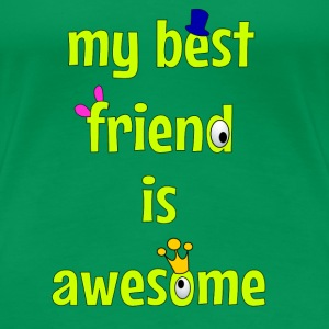 My best friend is awesome T-shirts - Premium-T-shirt dam