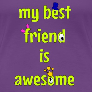 My best friend is awesome T-Shirts - Women's Premium T-Shirt