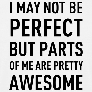...Parts Of Me Are Pretty Awesome T-Shirts - Männer T-Shirt