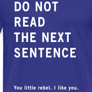 Do not read the next sentence you little rebel T-Shirts - Men's Premium T-Shirt
