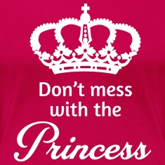 Don't mess with the princess T-Shirts
