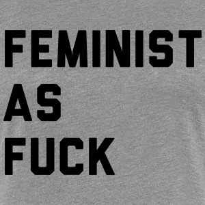 Feminist as fuck T-Shirts - Women's Premium T-Shirt