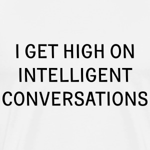 I get high on intelligent conversations T-Shirts - Men's Premium T-Shirt