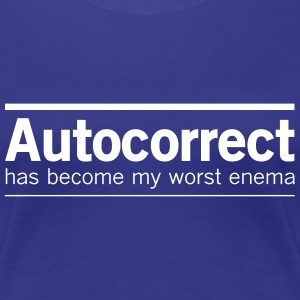 Autocorrect has become my worst enema T-Shirts - Women's Premium T-Shirt