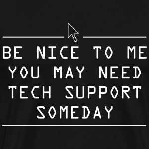 Be nice to me you may need tech support some day T-Shirts - Men's Premium T-Shirt