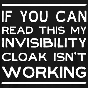 If can read this invisibility cloak isn't working T-Shirts - Men's Premium T-Shirt