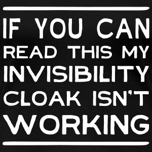 If can read this invisibility cloak isn't working T-Shirts - Women's Premium T-Shirt