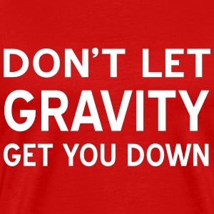 Don't let gravity get you down T-Shirts - Men's Premium T-Shirt