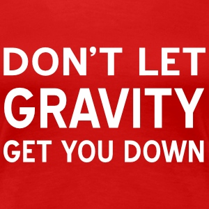 Don't let gravity get you down T-Shirts - Women's Premium T-Shirt