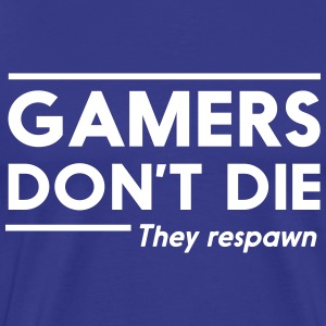 Gamers don't die they respawn T-Shirts - Men's Premium T-Shirt
