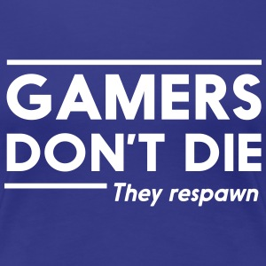 Gamers don't die they respawn T-Shirts - Women's Premium T-Shirt
