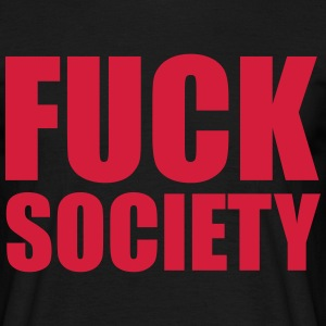 Fuck Society T-Shirts - Men's T-Shirt