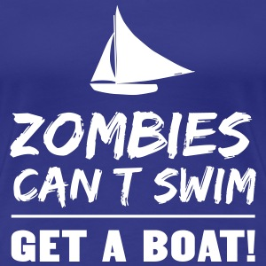 Zombies can't swim. Get a boat T-Shirts - Women's Premium T-Shirt