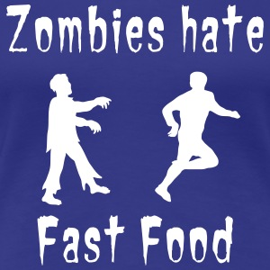Zombies hate fast food T-Shirts - Women's Premium T-Shirt
