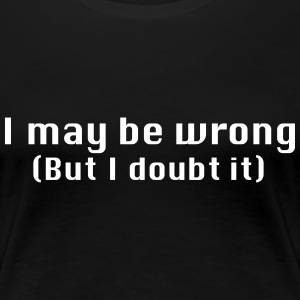 I may be wrong but I doubt it T-Shirts - Women's Premium T-Shirt