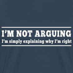 I'm not arguing I'm explaining T-Shirts