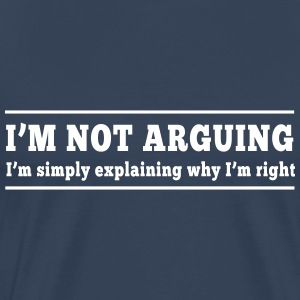 I'm not arguing I'm explaining T-Shirts - Men's Premium T-Shirt