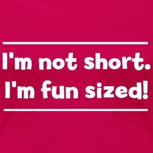 I'm not short I'm fun sized T-Shirts - Women's Premium T-Shirt