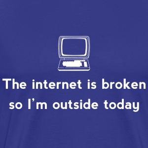 The internet is broken so I'm outside today T-Shirts - Men's Premium T-Shirt