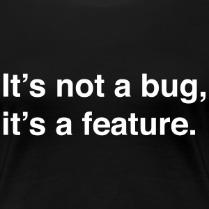 It's not a bug, it's a feature T-Shirts - Women's Premium T-Shirt