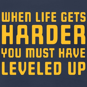 When life gets harder you must have leveled up T-Shirts - Women's Premium T-Shirt