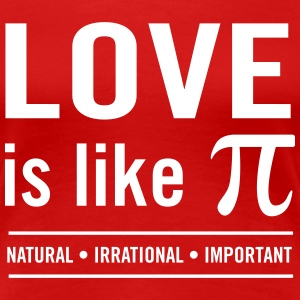 Love is like Pi. Natural, Irrational, Important T-Shirts - Women's Premium T-Shirt